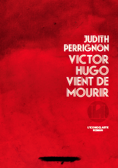 Judith Perrignon - Victor Hugo vient de mourir