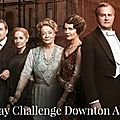 30 days challenge downton abbey # semaine 3