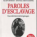 Paroles d'esclavage. les derniers témoignages. serge bilé alain-roman- daniel sainte-rose.