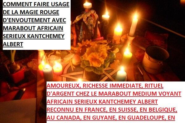 COMMENT FAIRE USAGE DE LA MAGIE ROUGE D'ENVOUTEMENT AVEC MARABOUT AFRICAIN SERIEUX KANTCHEMEY ALBERT