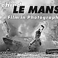 Behind le mans - the film in photography