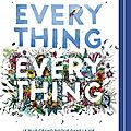 Everything, everything, de nicola yoon & lu par nastassja girard