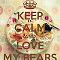 keep-calm-and-love-my-bears