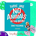 There are no animals in this book, only feelings. séquence interdisciplinaire cycle 2, anglais + arts + tice