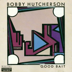 Bobby_Hutcherson___1984___Good_Bait__Landmark_