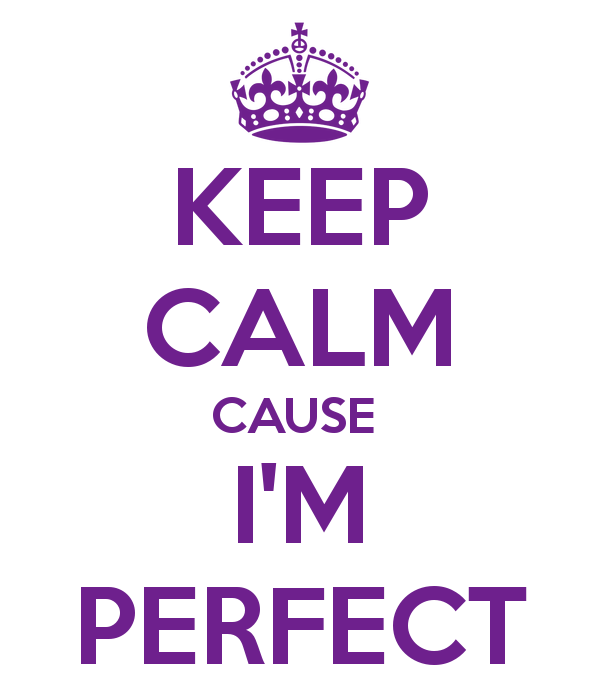 keep-calm-cause-i-m-perfect