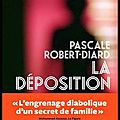 La déposition - l'engrenage diabolique d'un secret de famille - pascale robert diard - editions l'iconoclaste