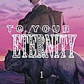 To your eternity (tome 01) de oima yoshitoki