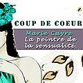 Marie cayre: la peintre de la sensualité, aux accents d'ailleurs.