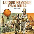 Jules verne, le tour du monde en 80 jours, édition le monde, les grands classiques de la littérature en bande dessinée. glénat.