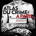 Atlas du crime à paris du moyen age à nos jours - dominique kalifa et jean claude farcy - editions parigramme