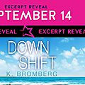 ** excerpt reveal ** down shift by k. bromberg