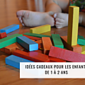 Idées cadeaux pour les enfants de 1 a 2 ans
