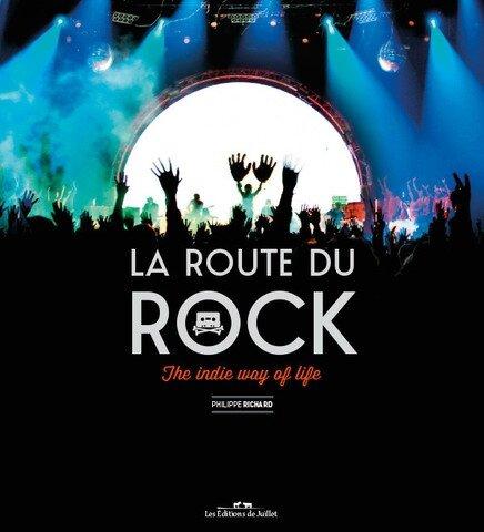 La Route du rock the indie way of life», livre 25ème anniversaire festival Saint-Malo octobre 2015 les Editions de Juillet