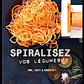 Spiralisez vos légumes - anna helm baxter - editions marabout