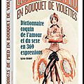 Les doigts de pied en bouquet de violettes - dictionnaire coquin de l'amour et du sexe en 369 expressions - sylvie brunet