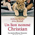 Un lion nommé christian - anthony bourke et john rendall - editions jean claude lattès