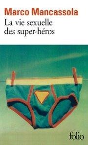 la vie sexuelle des super-heros de Marco Mancassola