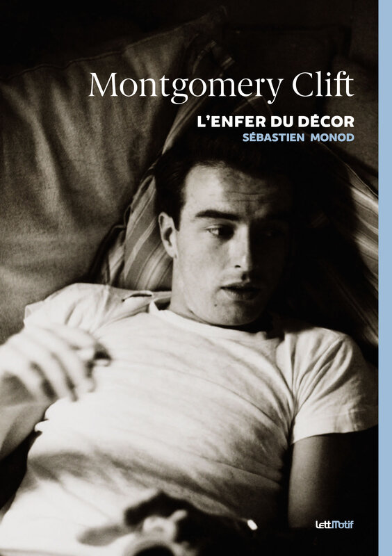 Montgomery Clift - L'Enfer du décor - Sébastien Monod (Recto RVB)