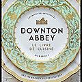 downton abbey le livre de cuisine
