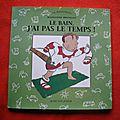 Le bain j'ai pas le temps, madelaine brunelet, collection la maternelle, éditions actes sud junior 1998