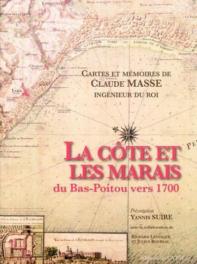 La côte et les marais du Bas-Poitou vers 1700 cartes et mémoires de Claude Masse, ingénieur du roi de Yannis Suire chez Centre vendéen de recherches historiques