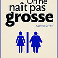 On ne nait pas grosse - gabrielle deydier - editions goutte d'or