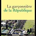 La garçonnière de la république - emile lanez - editions grasset