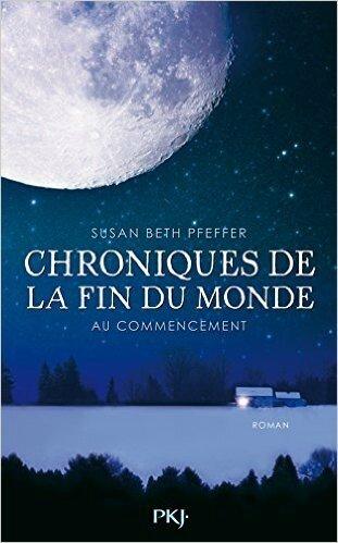 Chroniques de la fin du monde, tome 1, Au commencement, de Susan Beth Pfeffer, chez Pocket Jeunesse ****