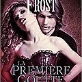 La première goutte de sang – le monde de la chasseuse de la nuit tome 01 – jeaniene frost