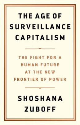 """Shoshana Zuboff """"The Age of Surveillance Capitalism. The Fight for a Human Future at the New Frontier of Power"""""""