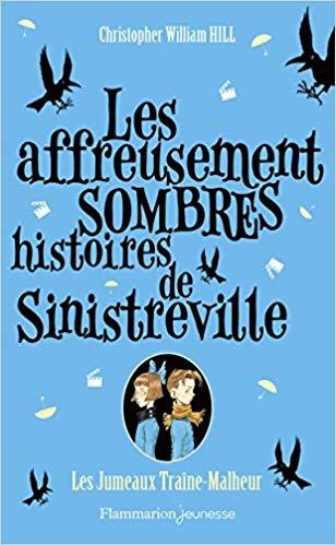 Les affreusement sombres histoires de Sinistreville Les jumeaux Traîne-Malheur