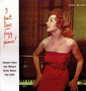 Hampton Hawes John Mehegan Herbie Nichols Paul Smith - 1949-55 - I Just Love Jazz Piano (Savoy)