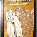 Le grand livre alchimique et ésotérique de la cathédrale de chartres, tome iii (3) : le feu secret - christine dechartres