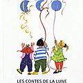 Les chasseurs de lune et le pêcheur de lune - conte no. 6 et 7...