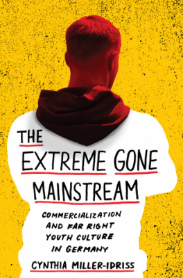"""Extrême mode.Cynthia Miller-Idriss """"The Extreme Gone Mainstream : Commercialization and Far Right Youth Culture in Germany"""""""