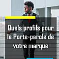 Les profils des porte-paroles d'une marque auprès d'un public cible