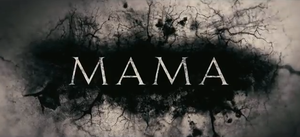Mama 2013 horror drama movie title from Universal Pictures directed by Andres Muschietti starring Jessica Chastain, Nikolaj Coster-Waldau, Megan Charpentier, Isabelle Nelisse, and Daniel Kash