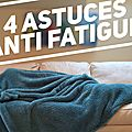 4 astuces anti-fatigue