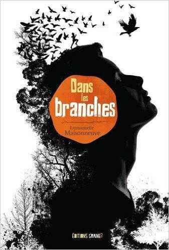 Dans les branches, de Emmanuelle Maisonneuve,chez Editions Graine2 ****