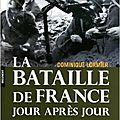 Livre : la bataille de france jour après jour, mai-juin 1940, de dominique lormier