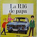 Livre ancien ... la r16 de papa (1969) * automobile