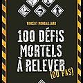 100 défis mortels à relever (ou pas) - vincent mongaillard - editions arthaud