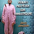 Le vieux qui ne voulait pas fêter son anniversaire - j. jonasson/le vieux qui ne voulait pas fêter son anniversaire - f. hergren