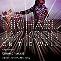 Exposition michael jackson on the wall au grand palais de paris, nov 2018 - fév 2019