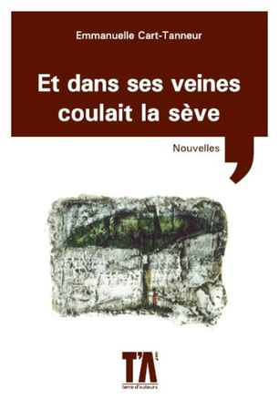 Et dans ses veines coulait la sève Emmanuelle Cart-Tanneur Lectures de Liliba