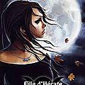 Cécile guillot, le chant de la lune, fille d'hécate, tome 3