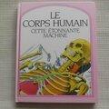 Le corps humain cette étonnante machine, éditions france-loisirs hachette 1987