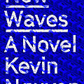 New waves (kevin nguyen)
