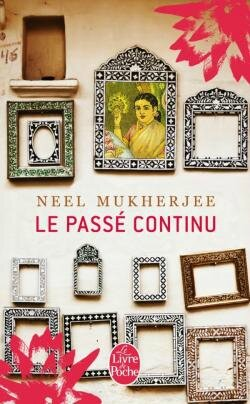 Le passé continu, Neel Mukherjee